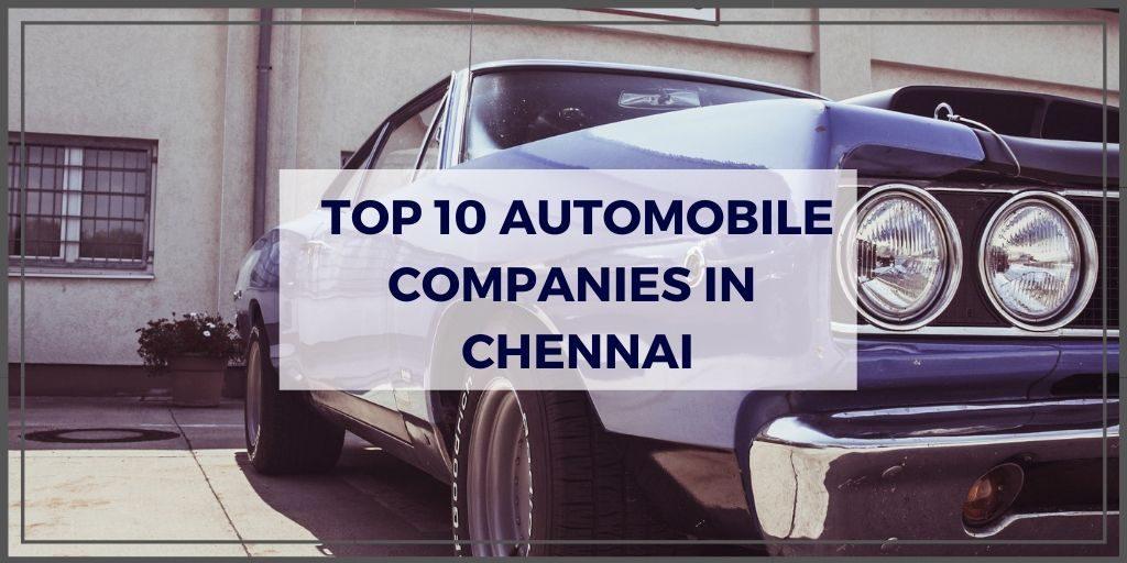 Top 10 Automobile Companies In Chennai Learning Center Fundoodata Com